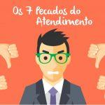 Os 7 pecados do Atendimento ao Cliente