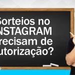 Sorteios no Instagram precisam de autorização?